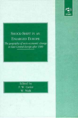 Shock-shift in an Enlarged Europe: Geography of Socio-economic Change in East-central Europe After 1989 by F.W. Carter
