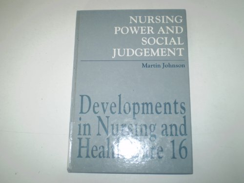 Nursing Power and Social Judgement: An Interpretive Ethnography of a Hospital Ward by Martin Johnson
