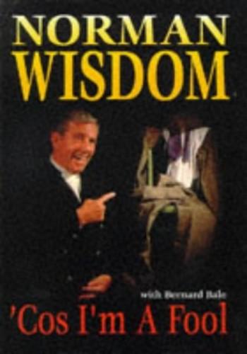 Cos I'm a Fool: Norman Wisdom Story by Norman Wisdom