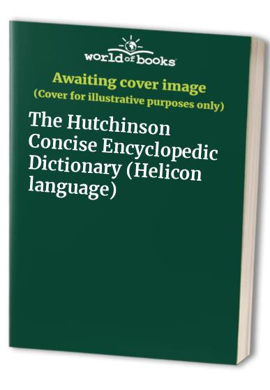 The Hutchinson Concise Encyclopedic Dictionary by