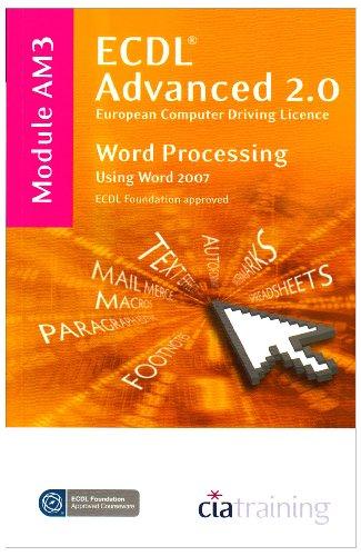ECDL Advanced Syllabus 2.0 Module AM3 Word Processing Using Word 2007: Module AM3 by CiA Training Ltd.