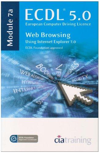 ECDL Syllabus 5.0 Module 7a Web Browsing Using Internet Explorer 7 by CiA Training Ltd.