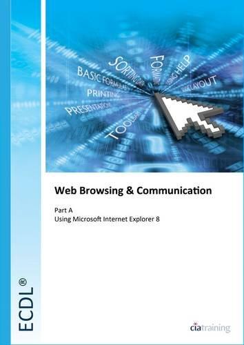 ECDL Syllabus 5.0 Module 7a Web Browsing Using Internet Explorer 8 by CiA Training Ltd.