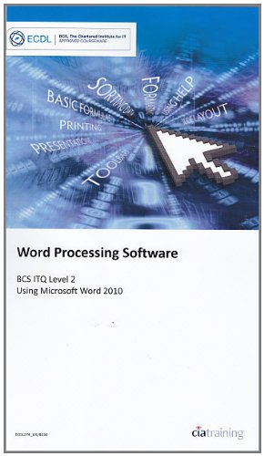 ECDL Syllabus 5.0 Module 3 Word Processing Using Word 2010 by CiA Training Ltd.