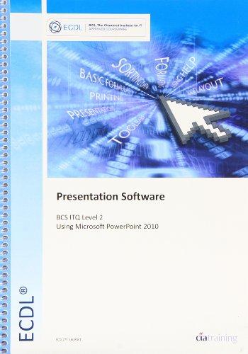 ECDL Syllabus 5.0 Module 6 Presentation Using PowerPoint 2010 by CiA Training Ltd.