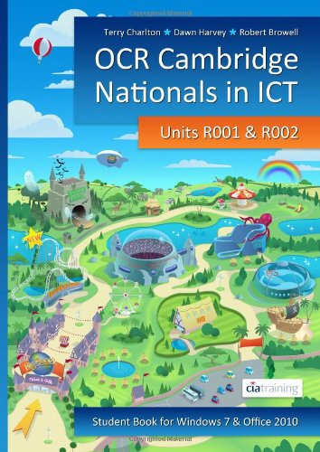OCR Cambridge Nationals in ICT for Units R001 and R002 (Microsoft Windows 7 & Office 2010) by CiA Training Ltd.