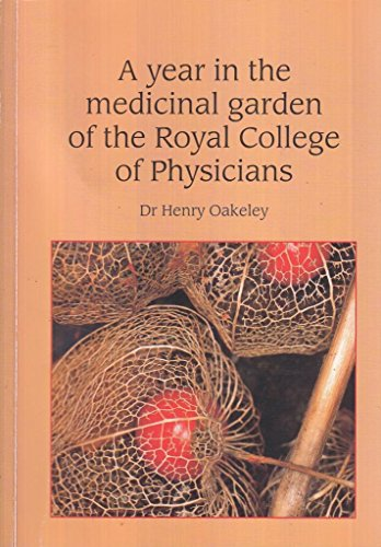 A Year in the Medicinal Garden of The Royal College of Physicians by Dr. Henry Oakeley