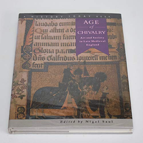 The Age of Chivalry: Art and Society in Late Medieval England by Nigel Saul