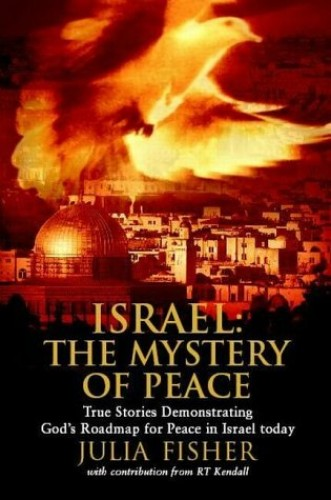 Israel: The Mystery of Peace - True Stories Demonstrating God's Roadmap for Peace in Israel Today by Julia Fisher
