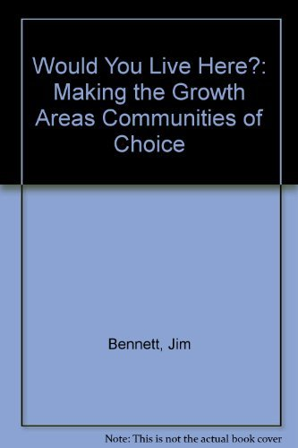 Would You Live Here?: Making the Growth Areas Communities of Choice by Jim Bennett