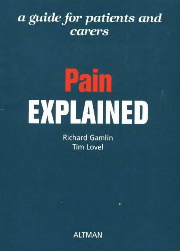 Pain Explained: A Guide for Patients and Carers by Richard Gamlin (Practitioner lecturer, St. Benedict Hospice, Monkwearmouth Hospital)