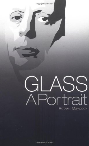 Glass: A Biography of Philip Glass by Robert Maycock