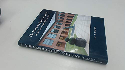 The Haberdashers' Company in the Later Twentieth Century by Ian Archer
