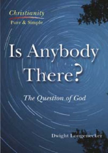 Is Anybody There?: The Question of God by Dwight Longenecker