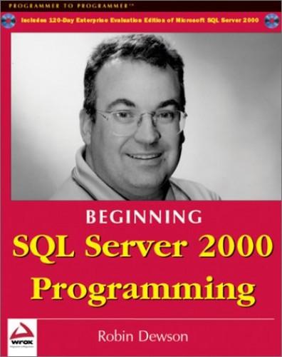 Beginning SQL Server 2000 Programming by Robin Dewson