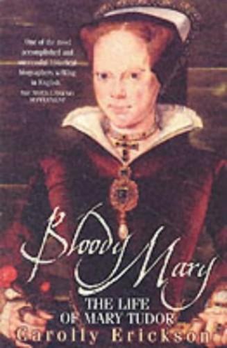 Bloody Mary: The Life of Mary Tudor by Carolly Erickson