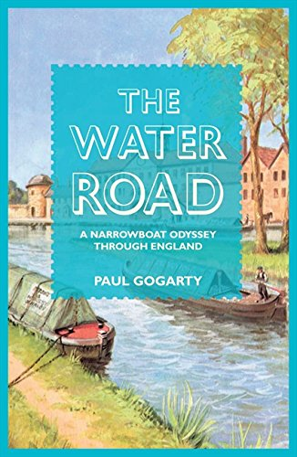 The Water Road: A Narrowboat Odyssey Through England by Paul Gogarty