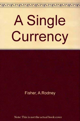 A Single Currency by A.Rodney Fisher