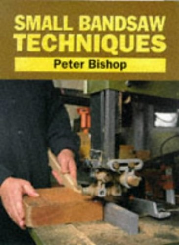 Small Bandsaw Techniques by Peter Bishop