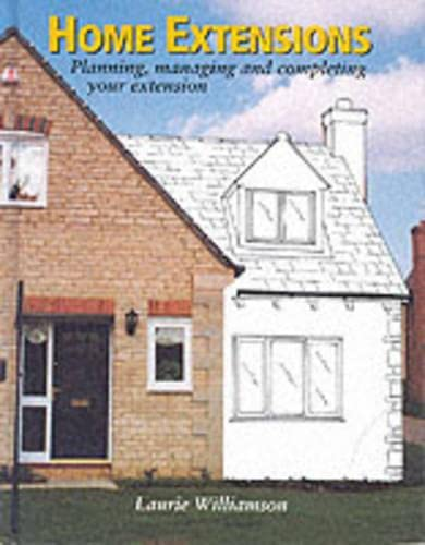 Home Extensions: Planning, Managing and Completing Your Extension by Laurie Williamson