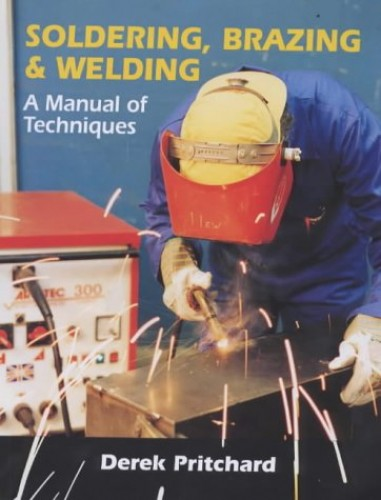 Soldering, Brazing & Welding: A Manual of Techniques by Derek Pritchard