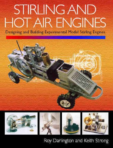 Stirling and Hot Air Engines: An Insight into Building and Designing Experimental Model Stirling Engines by Roy Darlington