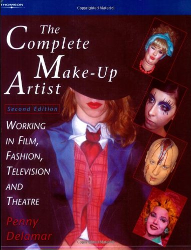The Complete Make Up Artist: Working in Film, Fashion, Television and Theatre by Penny Delamar