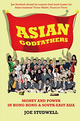 Asian Godfathers: Money and Power in Hong Kong and South-East Asia by Joe Studwell