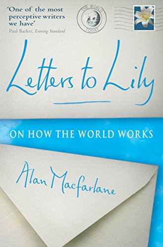 Letters to Lily: On How the World Works by Alan MacFarlane
