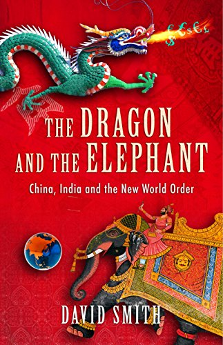 Dragon and the Elephant: China, India and the New World Order by David Smith