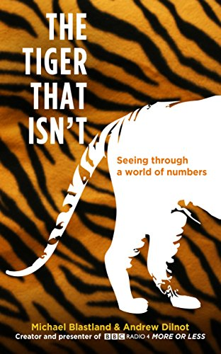The Tiger That Isn't: Seeing Through a World of Numbers by Michael Blastland