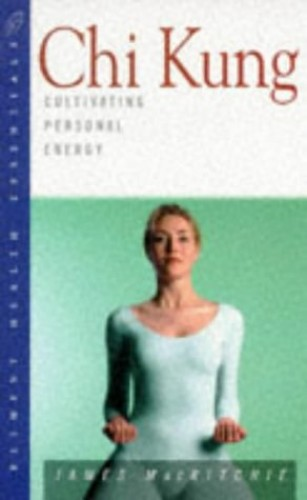 Health Essentials: Chi Kung: Cultivating Personal Energy by James MacRitchie