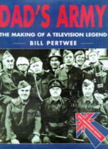 """Dad's Army"": The Making of a Television Legend by Bill Pertwee"