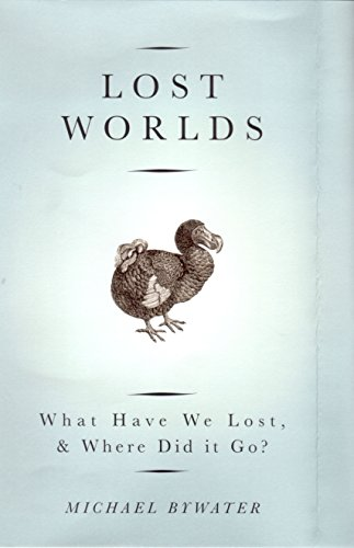 Lost Worlds: What Have We Lost and Where Did it Go? by Michael Bywater
