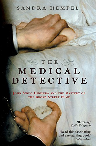 The Medical Detective: John Snow, Cholera and the Mystery of the Broad Street Pump by Sandra Hempel