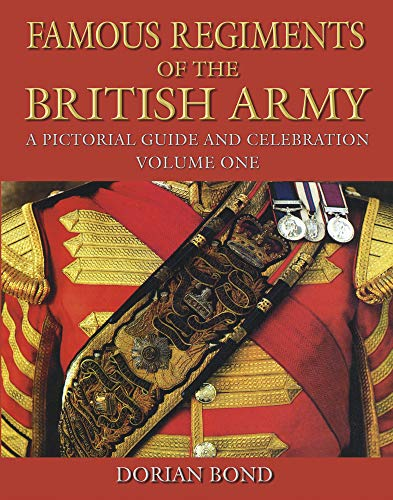 Famous Regiments of the British Army: A Pictorial Guide and Celebration by Dorian Bond