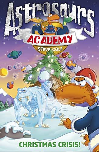 Astrosaurs Academy: Christmas Crisis by Steve Cole