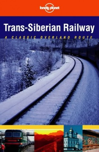 Trans-Siberian Railway: A Classic Overland Route by Simon Richmond