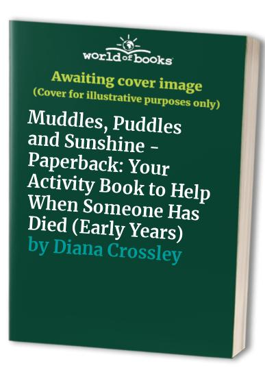 Muddles, Puddles and Sunshine: Your Activity Book to Help When Someone Has Died by Winston's Wish
