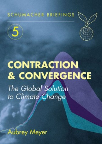 Contraction and Convergence: The Global Solution to Climate Change by Aubrey Meyer