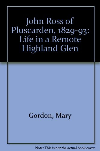 John Ross of Pluscarden, 1829-93: Life in a Remote Highland Glen by Mary Gordon