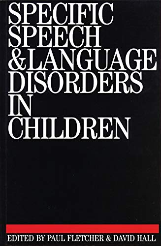 Specific Speech and Language Disorders in Children: International Symposium Proceedings by Paul Fletcher