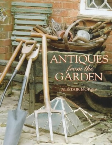 Antiques from the Garden by Alistair Morris