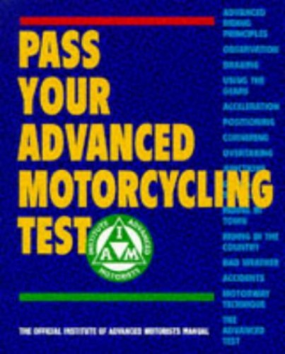 Pass Your Advanced Motorcycling Test: The Official Institute of Advanced Motorists Manual by Institute of Advanced Motorists