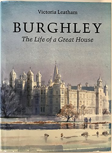 Burghley: The Life of a Great House by Lady Victoria Leatham