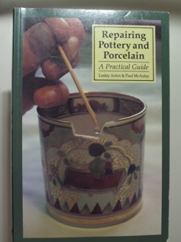 Repairing Pottery and Porcelain: A Complete Guide by Lesley Acton