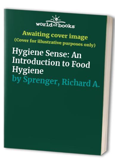 Hygiene Sense: An Introduction to Food Hygiene by Richard A. Sprenger
