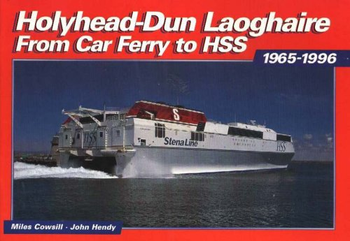 Holyhead-Dun Laoghaire: From Car Ferry to HSS, 1965-1996 by Miles Cowsill