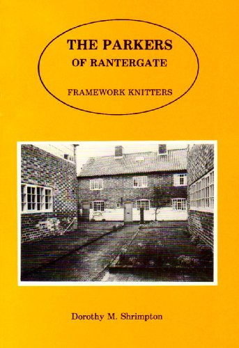 Parkers of Rantergate: Framework Knitters by Dorothy M. Shrimpton