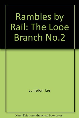 Rambles by Rail: No.2: The Looe Branch by Les Lumsdon